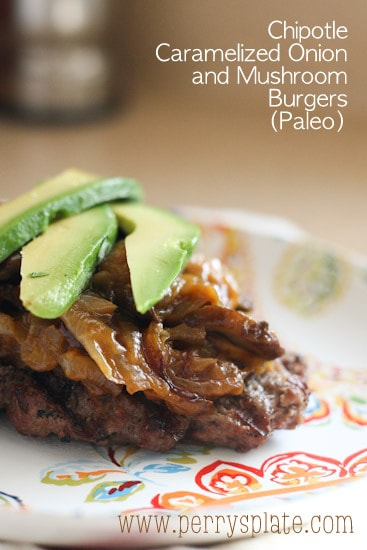 Chipotle Caramelized Onion and Mushroom Burgers (Paleo)