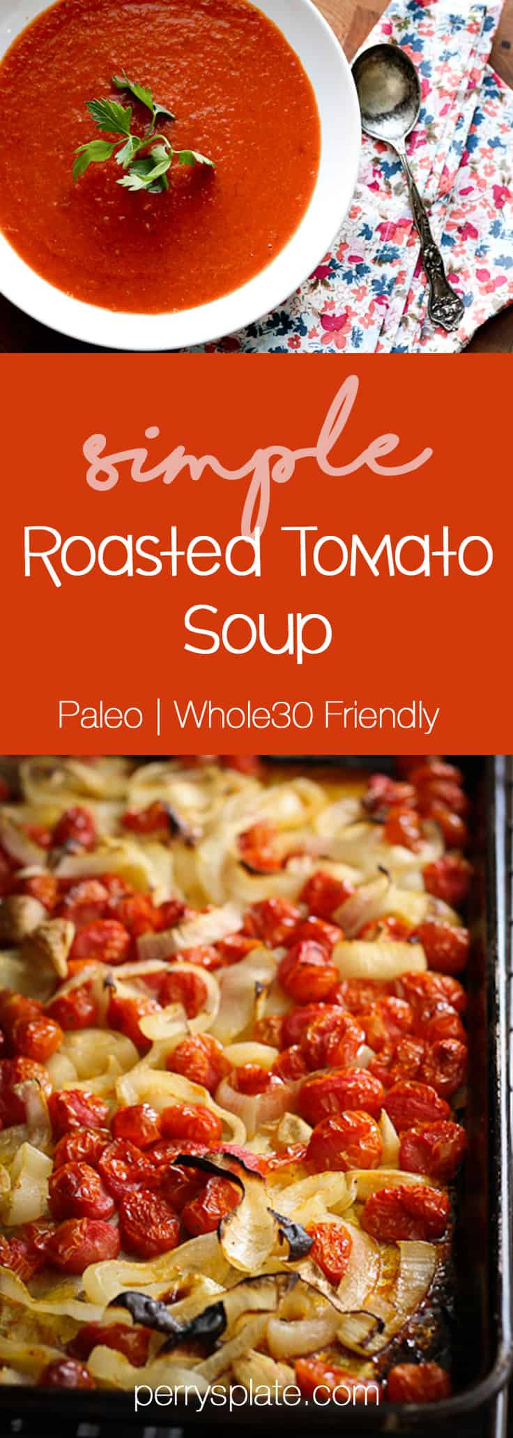 Simple Roasted Tomato Soup | Paleo recipes | Whole30 recipes | soup recipes | tomato recipes | perrysplate.com