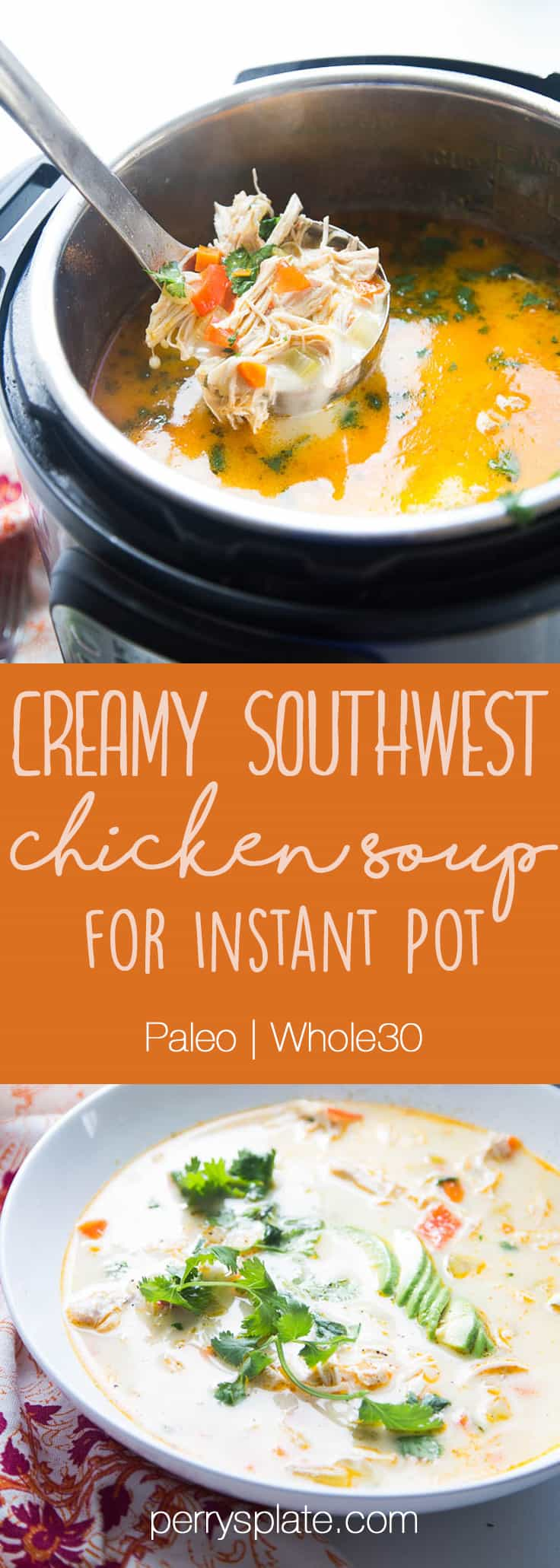 Creamy Southwest Chicken Soup for Instant Pot is paleo, Whole30, and low-carb friendly! And super easy to whip up on a weeknight in your Instant Pot. | perrysplate.com #instantpot #chickensoup